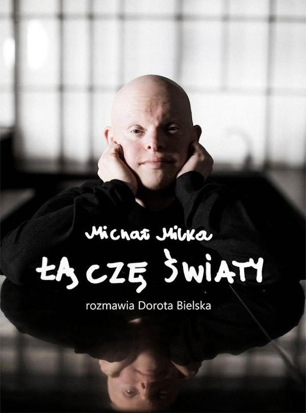 Michał Milka. Łączę światy - Dorota Bielska