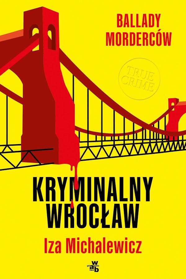 Ballady Morderców. Kryminalny Wrocław - Iza Michalewicz