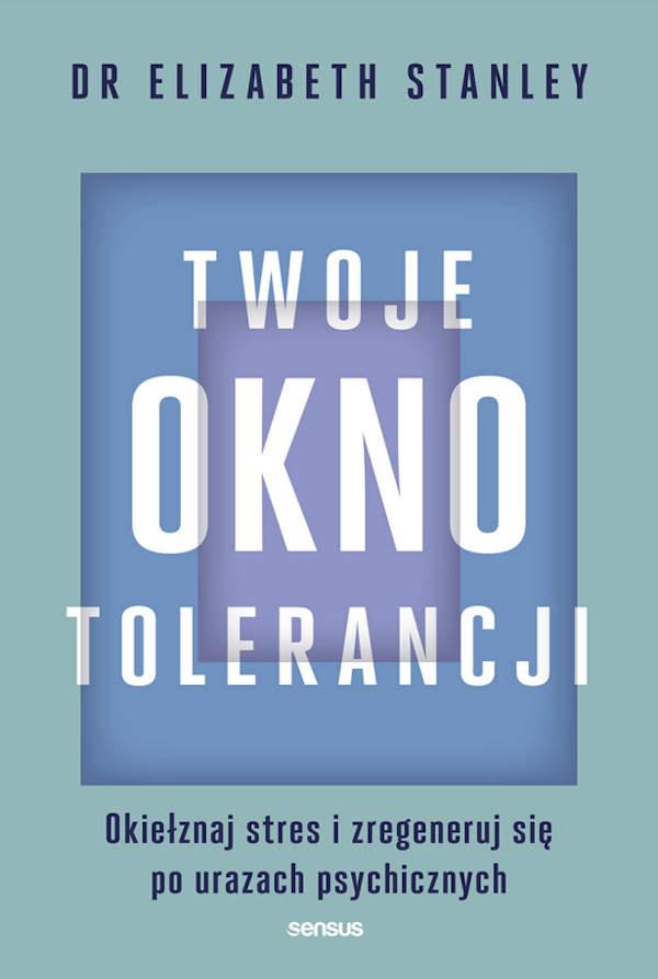 Twoje okno tolerancji: Okiełznaj stres i zregeneruj się po urazach psychicznych - Elizabeth Stanley